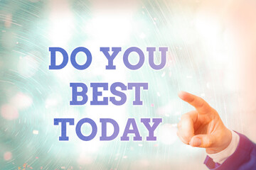 Writing note showing Do You Best Today. Business concept for take efforts now to improve yourself or your business