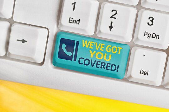 Text sign showing Weve Got You Covered. Business photo text to have done gotten or provided whatever is needed