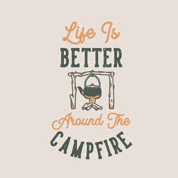 vintage slogan typography life is better around the campfire for t shirt design