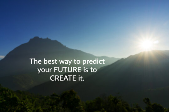 Life inspirational and motivation quotes - The best way to predict the future is to create it.