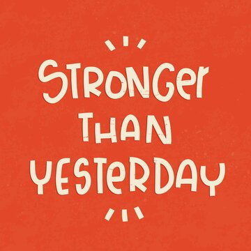 Strength, power and success quote vector design. Stronger than yesterday lettering message on a vintage red background.