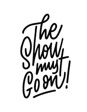 """Vector illustration with hand sketched lettering """"The show must go on"""". Template for t-shirt, signboard, card, design, print, poster. Vector lettering typography poster."""