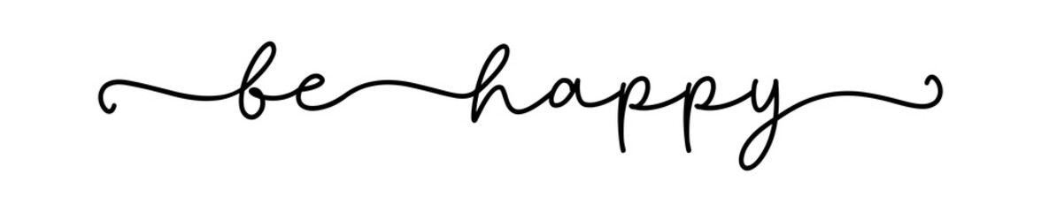 Poster Positive Typography BE HAPPY. Positive lettering typography script quote be happy. Poster, card, vector design banner. Hand drawn modern motivation fun calligraphy phrase, slogan text - be happy.