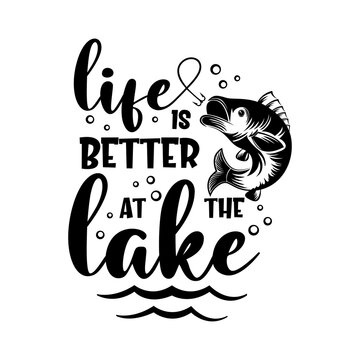 Life is better at the lake motivational slogan inscription. Vector quotes. Illustration for prints on t-shirts and bags, posters, cards. Isolated on white background. Inspirational phrase.