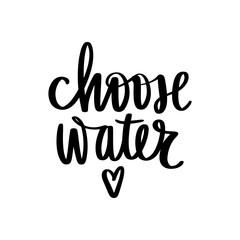 Choose water vector handwritten lettering quote. Typography slogan.