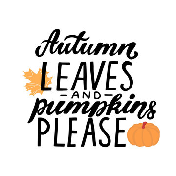 Autumn leaves and pumpkin please. Happy harvest quote. Hand lettering phrase with autumn color maple leave. Orange and yellow colors
