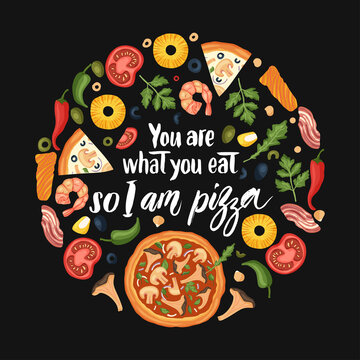 Hand drawn lettering food tasty pizza poster illustration. Isolated restaurant and pizza lover vector art. Card with a quote. You are what you eat so I am pizza.