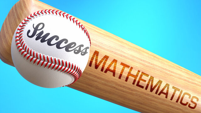 Success in life depends on mathematics - pictured as word mathematics on a bat, to show that mathematics is crucial for successful business or life., 3d illustration