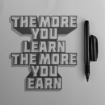 The More You Learn, The More You Earn. Unique and Trendy Motivational or Inspirational Quote.