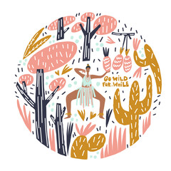 Dancing woman, decorative plants leaves and fruits surrounding, lettering style phrase: go wild for a while. Vector illustration