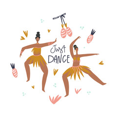 Dancing women, decorative leaves and fruits surrounding, lettering style phrase: just dance. Vector illustration