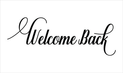 Welcome Back Calligraphy script retro Typography Black text lettering and phrase isolated on the White background