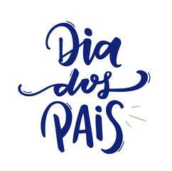 Dia dos Pais. Father's Day. Brazilian Portuguese Hand Lettering. Vector.