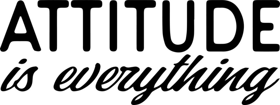 attitude is everything sign inspirational quotes and motivational typography art lettering composition vector