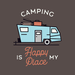 Camping adventure logo emblem illustration design. Vintage Outdoor label with RV trailer and text - Camping is my Happy Place. Unusual linear hipster lifestyle fashion sticker. Stock vector.