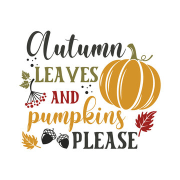 Autumn leaves and pumpkins please motivational slogan inscription. Autumn vector quotes. Illustration for prints on t-shirts and bags, posters, cards. Happy Pumpkin Spice Season. Welcome fall.
