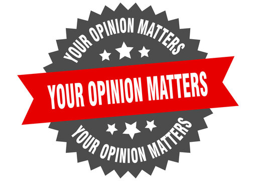 your opinion matters round isolated ribbon label. your opinion matters sign