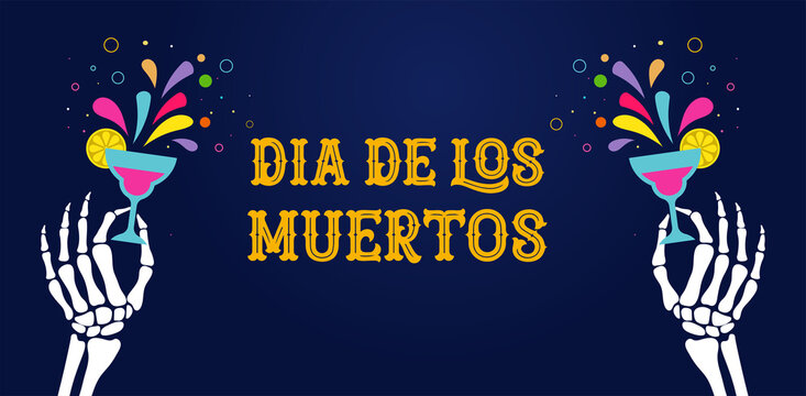 Dia de los muertos, Day of the dead, Mexican holiday, festival. Vector poster, banner and card with skeleton hands holding flowers, cocktail drink
