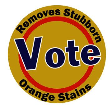 Vote Removes Stubborn Orange Stains Funny Anti trump vector design illustrator