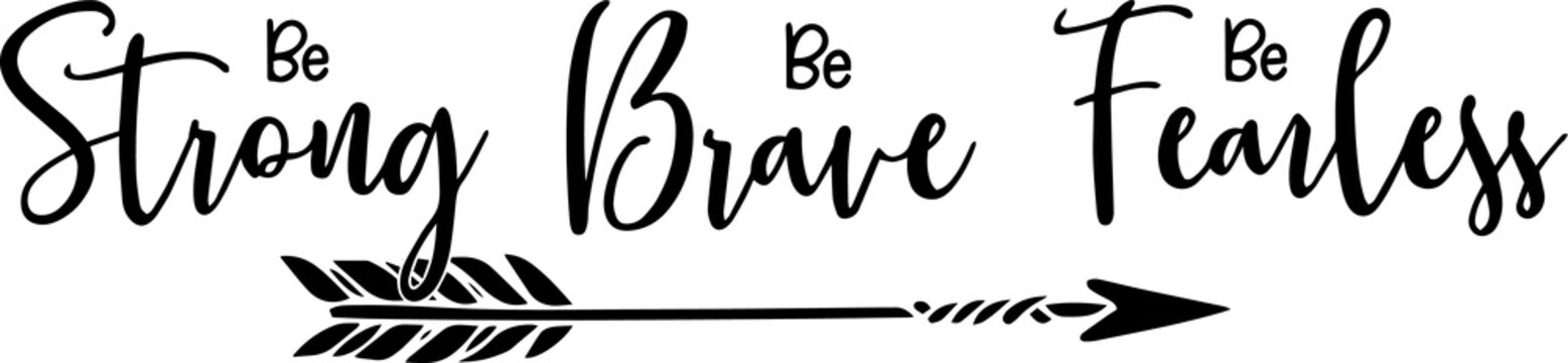 be strong be brave be fearless sign inspirational quotes and motivational typography art lettering composition design