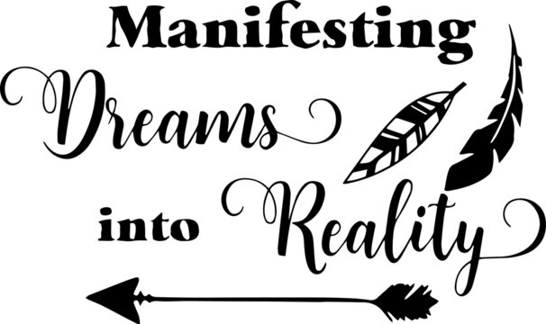 manifesting dreams into reality sign inspirational quotes and motivational typography art lettering composition design