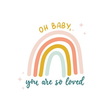 Oh baby you are so loved cute print with lettering and colorful rainbow. Simple scandinavian design for nursery, baby shower, invitations, greeting card or textile. Vector illustration