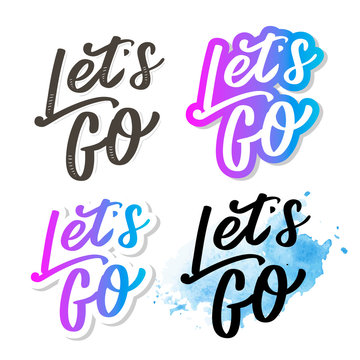 Hand lettering of motivational phrase 'Let's go ' Ink painted modern calligraphy. Vector hand typography. Isolated on white.