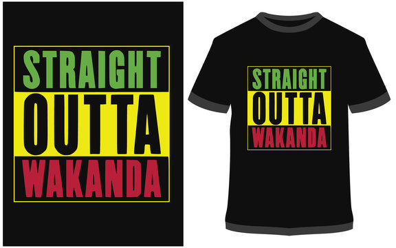 straight outta wakanda - Typography t-shirt vector design it can use for label, logo, sign, sticker for printing for the family t-shirt.