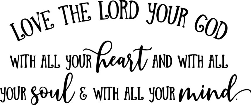 love the lord your god with all your heart and with all your soul and with all your mind sign inspirational quotes and motivational typography art lettering composition design