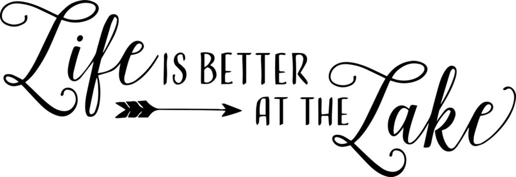 life is better at the lake sign inspirational quotes and motivational typography art lettering composition design