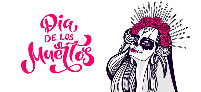 Day of the dead, Dia de los muertos. Girl with makeup - sugar skull with rose flowers. Lettering Dia de los muertos.