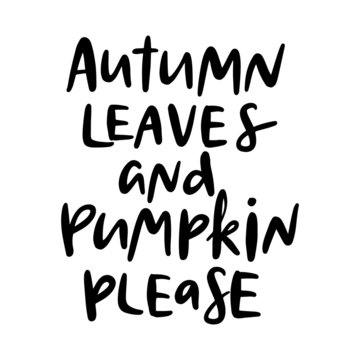 Autumn leaves and pumpkin please. Autumn hand drawn lettering.