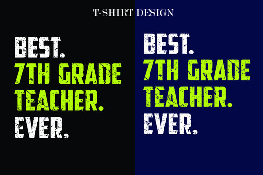 best 7th grade teacher ever t-shirt design