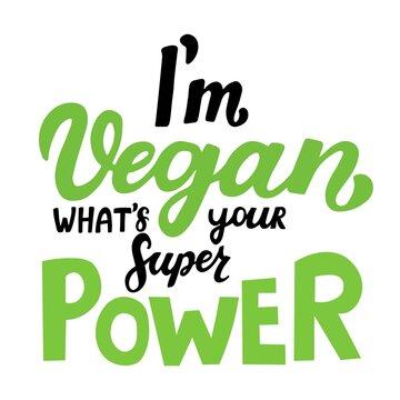 I'm vegan, whats your superpower. Vegan lifestyle. Motivational quote. Handwritten inspiration. Design element for poster, t-shirt print, card, cafe, restaurants, menu, advertising