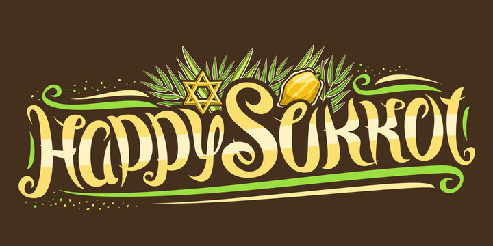 Vector text for Jewish Sukkot, creative calligraphic font, decorative flourishes, star of David and traditional four species, horizontal banner with unique brush type for words happy sukkot on dark.