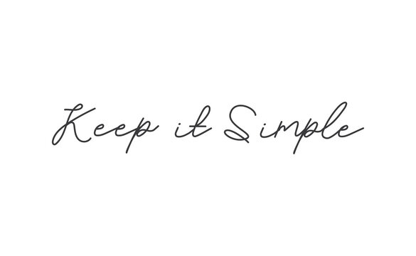 Keep it simple lettering. Calligraphy style inspirational quote. Graphic design typography element.