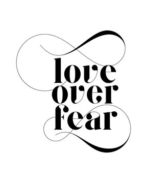 Love over fear. stylish Hand drawn typography poster design.