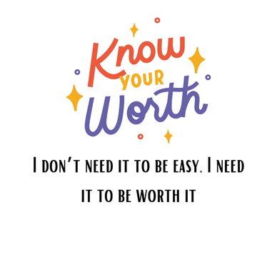 I don't need it to be easy, I need it to be worth it