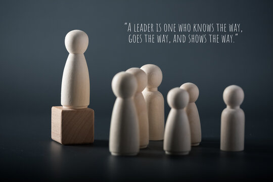 """Leadership quote concept, """"A leader is one who knows the way, goes the way and shows the way."""