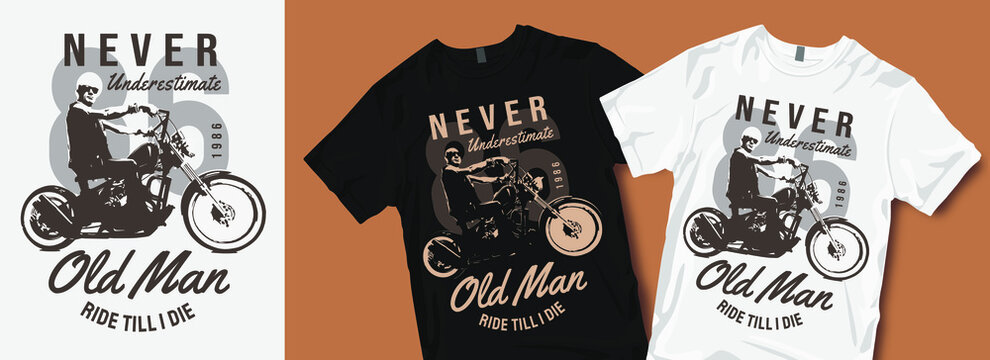 Never underestimate old man motorcycle t-shirt design. Motorcycles and biker vintage retro t shirt designs vector illustration for fashion apparel.