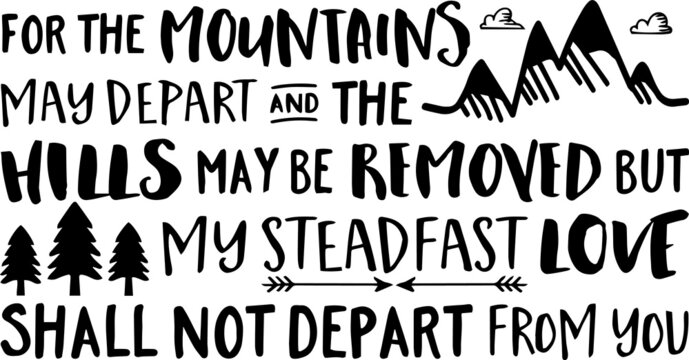 for the mountains may depart and the hills may be removed but my steadfast love shall not depart form you sign inspirational quotes and motivational typography art lettering composition design