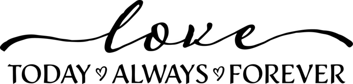 love today always forever sign inspirational quotes and motivational typography art lettering composition design