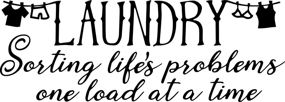 laundry sorting life's problems one load at a time sign inspirational quotes and motivational typography art lettering composition design vector