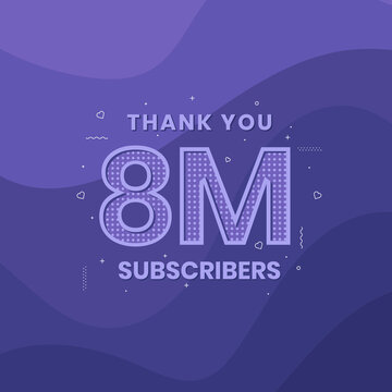Thank you 8000000 subscribers 8m subscribers celebration.