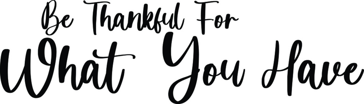 Be Thankful For What You Have Typography/Calligraphy  Black Color Text On White Background