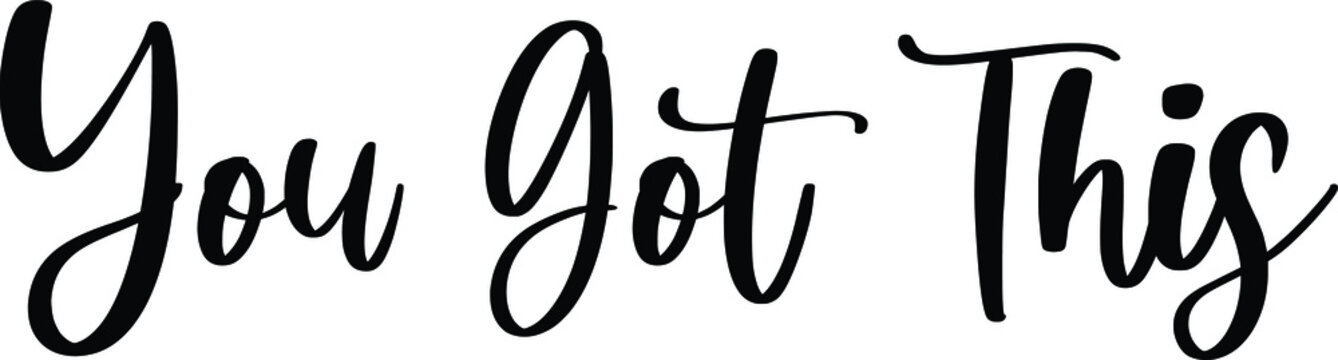 You Got This Typography/Calligraphy  Black Color Text On White Background