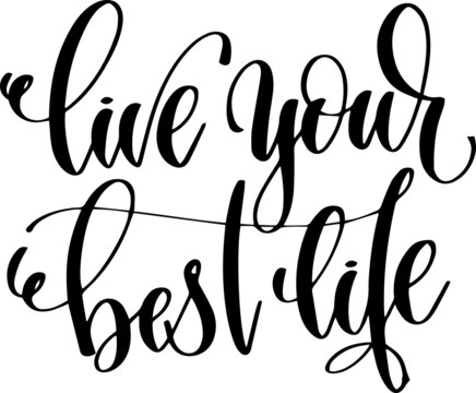 live your best life sign inspirational quotes and motivational typography art lettering composition design