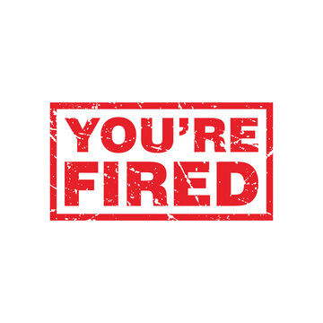 Abstract Red Grungy You're Fired Rubber Stamps Sign Illustration Vector, You Are Fired Text Seal, Mark, Label Design Template