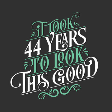 It took 44 years to look this good - 44 Birthday and 34 Anniversary celebration with beautiful calligraphic lettering design.