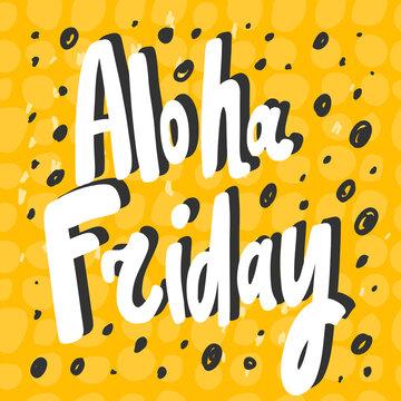 Aloha Friday. Cartoon illustration Fashion phrase. Cute Trendy Style design font. Vintage vector hand drawn illustration. Vector logo icon.